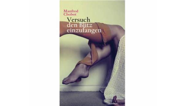 """Manfred Chobot: """"Versuch, den Blitz einzufangen"""" Limbus Verlag. 188 Seiten. 18,90 Euro."""