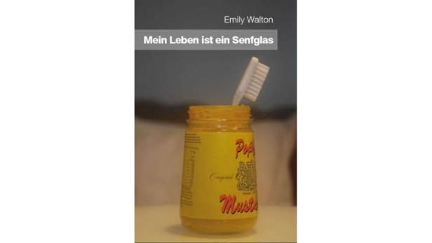 """Emily Walton: Mein Leben ist ein Senfglas"""" PROVerbis Verlag. 128 Seiten. 17,95 Euro."""