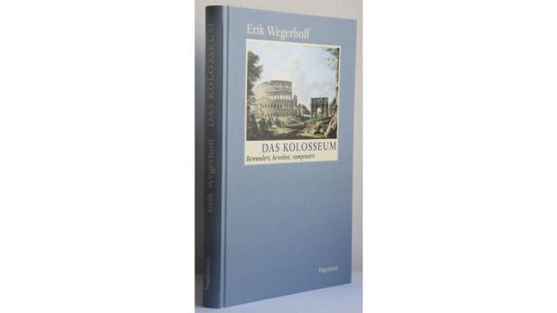 """Erik Wegerhoff: """"Das Kolosseum"""" Wagenbach. 25,60 Euro."""