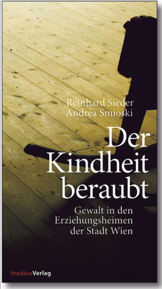 """Sieder, Smioski: """"Der Kindheit beraubt – Gewalt in den Erziehungsheimen der Stadt Wien"""", Studienverlag"""