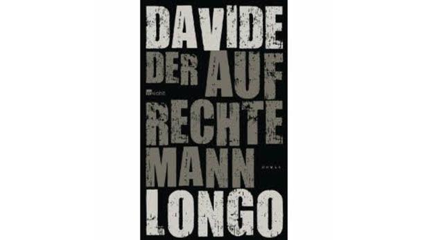 """Davide Longo: """"Der aufrechte Mann"""" Übersetzt von Barbara Kleiner. Rowohlt. 25,70 Euro."""