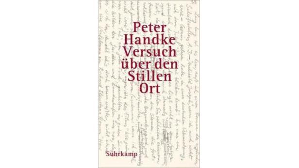"""Peter Handke: """"Versuch über den Stillen Ort"""" Suhrkamp. 109 Seiten. 18,50 Euro."""