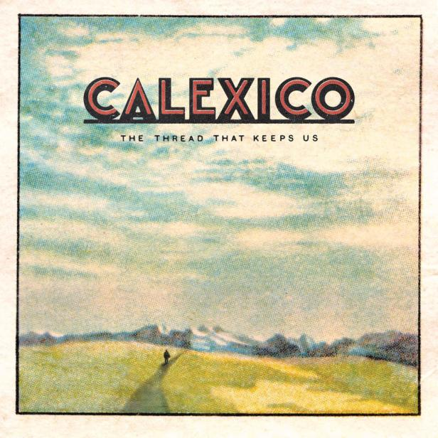 The Thread That Keeps Us Calexico …