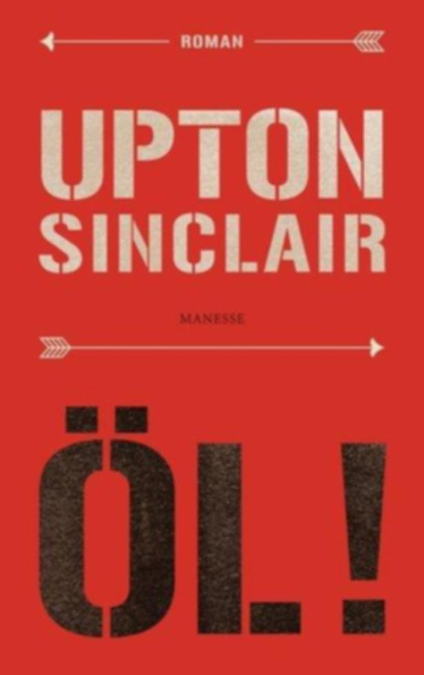 UptonSinclair: 'Öl!' Neu übersetzt von Andrea Ott. Nachwort von Ilija Trojanow. ManesseVerlag. 800 Seiten. 36 Euro.