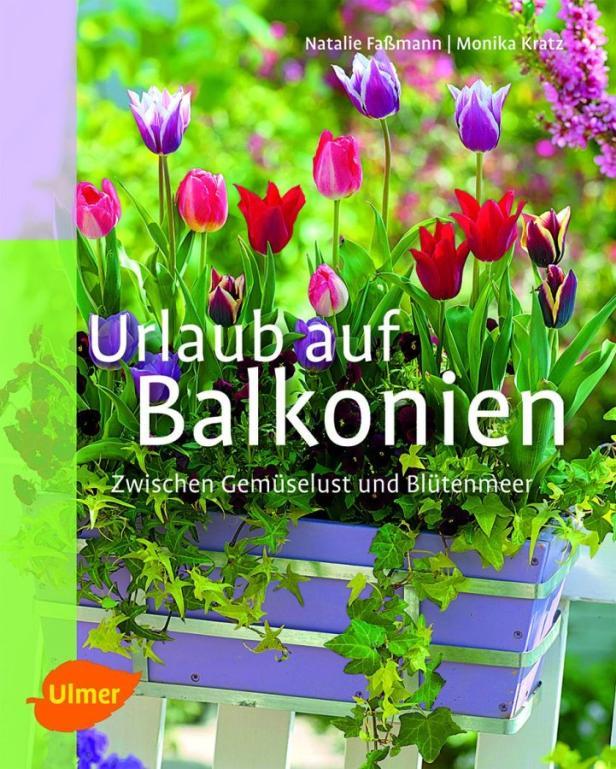 """Zum Essen und Ansehen. So gestalten Sie Ihren Balkon mit den richtigen Blumen und Pflanzen: Natalie Faßmann, Monika Kratz: """"Urlaub auf Balkonien"""", Verlag Eugen Ulmer, Preis: € 13,30"""